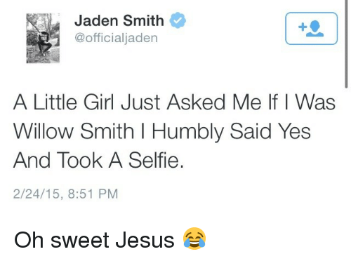 Sweet Jesus: Jaden Smith  @officialjaden  A Little Girl Just Asked Me If I Was  Willow Smith I Humbly Said Yes  And Took A Selfie.  2/24/15, 8:51 PM Oh sweet Jesus 😂