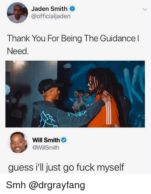 Jaden Smith, Smh, and Will Smith: Jaden Smith  @officialjaden  Thank You For Being The Guidance l  Need  Will Smith  @WillSmith  guess i'll just go fuck myself Smh @drgrayfang