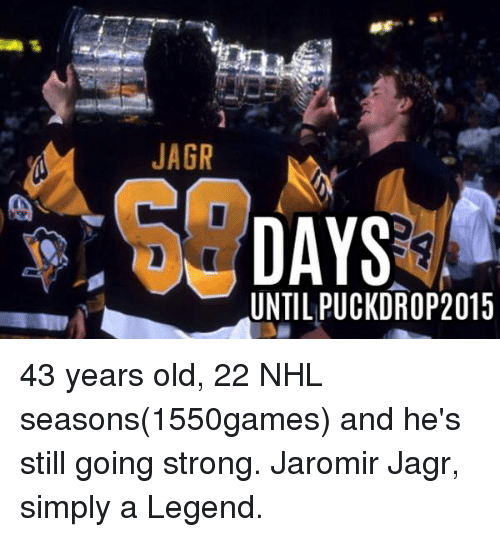 National Hockey League (NHL), Old, and Strong: JAGR  DAYS  UNTIL PUCKDROP2015 43 years old, 22 NHL seasons(1550games) and he's still going strong. Jaromir Jagr, simply a Legend.