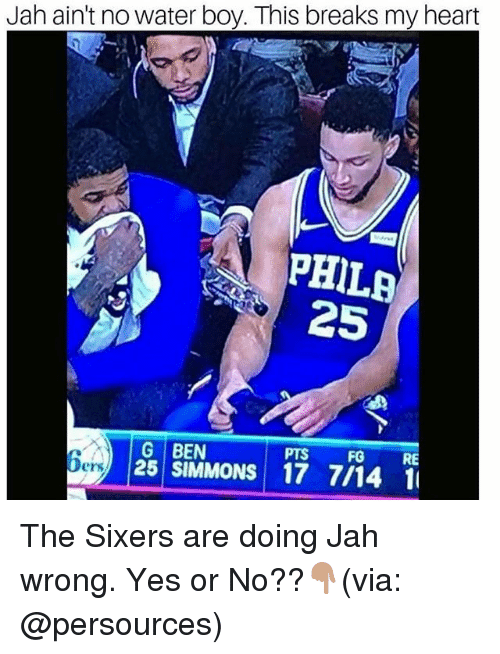Basketball, Be Like, and Sports: Jah ain't no water boy. This breaks my heart  PHILA  25  PTS  FG  RE  G BEN  25 SIMMONS 17 7/14 1  Ders The Sixers are doing Jah wrong. Yes or No??👇🏽(via: @persources)