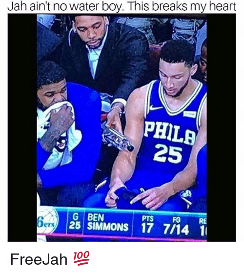Nba, Heart, and Water: Jah ain't no water boy. This breaks my heart  PHILEB  25  FG  RE  G BEN  25 SIMMONS 17 7/14 1  Ders FreeJah 💯