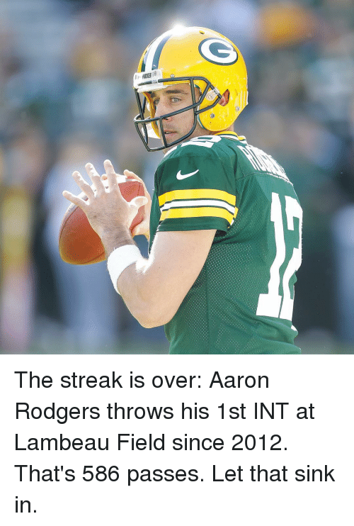 Aaron Rodgers, Sports, and Lambeau Field: jaiIM-1 The streak is over: Aaron Rodgers throws his 1st INT at Lambeau Field since 2012. That's 586 passes. Let that sink in.
