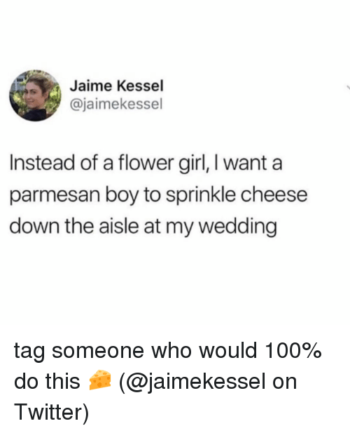 Anaconda, Memes, and Twitter: Jaime Kessel  @jaimekessel  Instead of a flower girl, I want a  parmesan boy to sprinkle cheese  down the aisle at my wedding tag someone who would 100% do this 🧀 (@jaimekessel on Twitter)