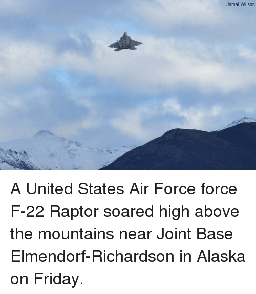 raptor: Jamal Wilson A United States Air Force force F-22 Raptor soared high above the mountains near Joint Base Elmendorf-Richardson in Alaska on Friday.