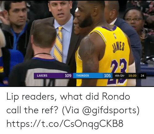 The Ref: JAMES  22  109  105 4th Qtr  LAKERS  THUNDER  10:20  24 Lip readers, what did Rondo call the ref?   (Via @gifdsports)  https://t.co/CsOnqgCKB8