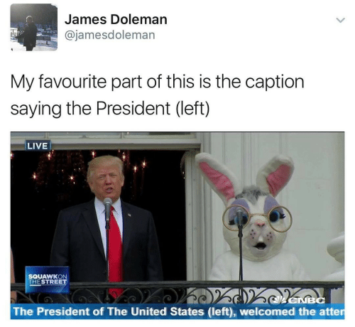caption: James Doleman  @jamesdoleman  My favourite part of this is the caption  saying the President (left)  LIVE  SQUAWKON  THESTREET  The President of The United States (left), welcomed the atter