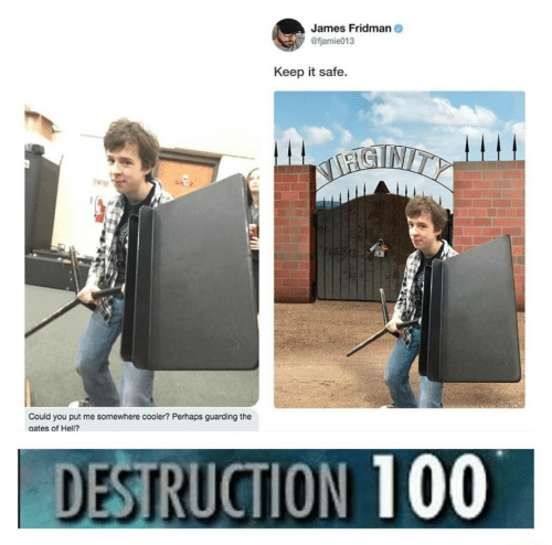 cooler: James Fridman  @fjamie013  Keep it safe  STNITY  Could you put me somewhere cooler? Perhaps guarding the  aates of Hell?.  DESTRUCTION 100