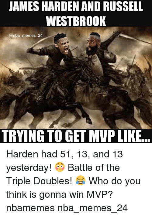 Russel Westbrook: JAMES HARDEN AND RUSSELL  WESTBROOK  @nba memes 24  TRYING TO GET MVP LIKE Harden had 51, 13, and 13 yesterday! 😳 Battle of the Triple Doubles! 😂 Who do you think is gonna win MVP? nbamemes nba_memes_24