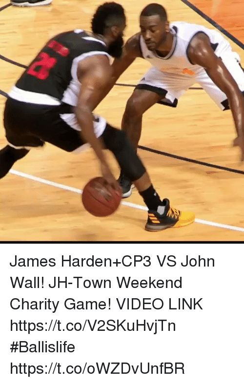 James Harden, John Wall, and Memes: James Harden+CP3 VS John Wall!  JH-Town Weekend Charity Game! VIDEO LINK  https://t.co/V2SKuHvjTn  #Ballislife https://t.co/oWZDvUnfBR