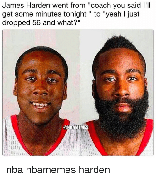 "Basketball, James Harden, and Nba: James Harden went from ""coach you said l'lI  get some minutes tonight "" to ""yeah I just  dropped 56 and what?""  @NBAMEMES nba nbamemes harden"
