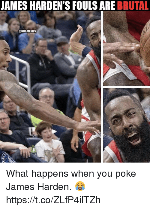 James Harden, Poke, and James: JAMES HARDEN'S FOULS ARE BRUTAL  @NBAMEMES What happens when you poke James Harden. 😂 https://t.co/ZLfP4ilTZh