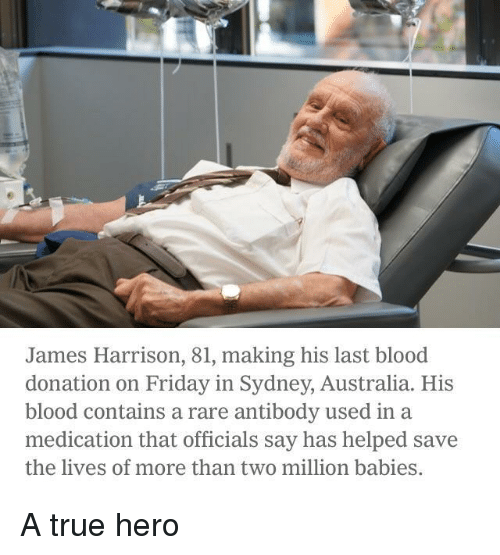 sydney: James Harrison, 81, making his last blood  donation on Friday in Sydney, Australia. His  blood contains a rare antibody used in a  medication that officials say has helped save  the lives of more than two million babies A true hero
