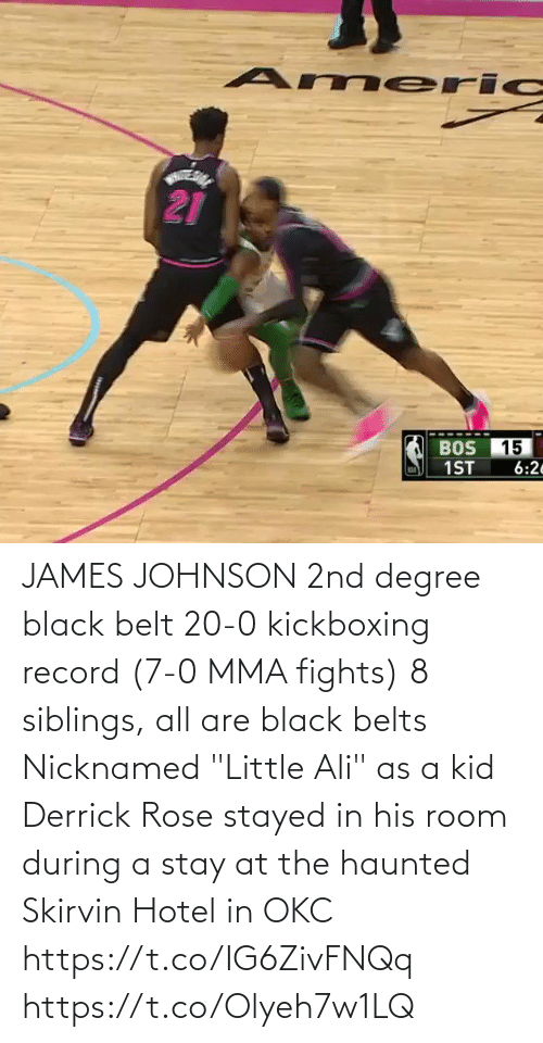 "room: JAMES JOHNSON   2nd degree black belt  20-0 kickboxing record (7-0 MMA fights)  8 siblings, all are black belts  Nicknamed ""Little Ali"" as a kid  Derrick Rose stayed in his room during a stay at the haunted Skirvin Hotel in OKC   https://t.co/IG6ZivFNQq https://t.co/Olyeh7w1LQ"