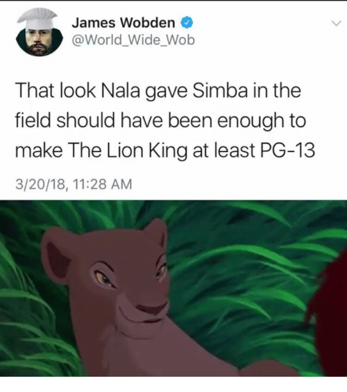 The Lion King, Lion, and Lion King: James Wobden  @World_Wide Wob  That look Nala gave Simba in the  field should have been enough to  make The Lion King at least PG-13  3/20/18, 11:28 AM