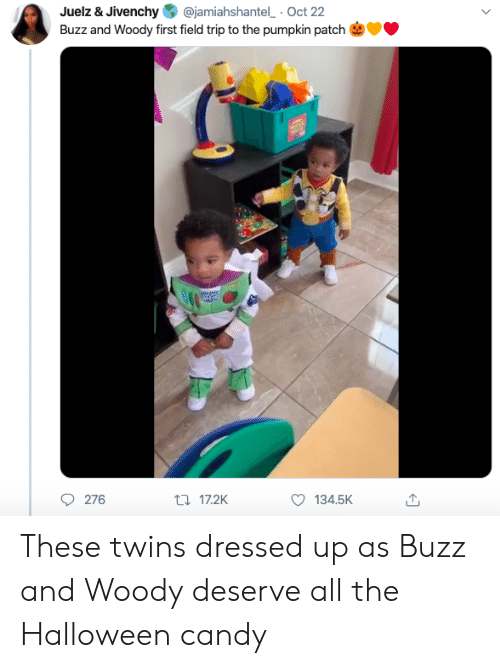 Candy, Field Trip, and Halloween: @jamiahshantel Oct 22  Juelz & Jivenchy  Buzz and Woody first field trip to the pumpkin patch  276  t17.2K  134.5K These twins dressed up as Buzz and Woody deserve all the Halloween candy