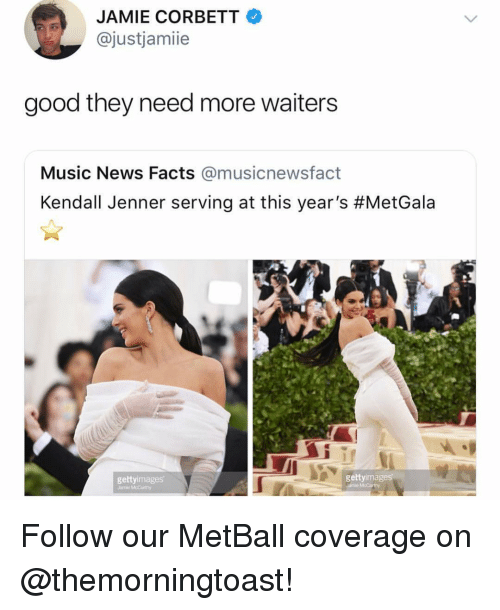 Kendall Jenner: JAMIE CORBETT  @justjamiie  good they need more waiters  Music News Facts @musicnewsfact  Kendall Jenner serving at this year's #MetGala  gettyimages  gettyimages Follow our MetBall coverage on @themorningtoast!