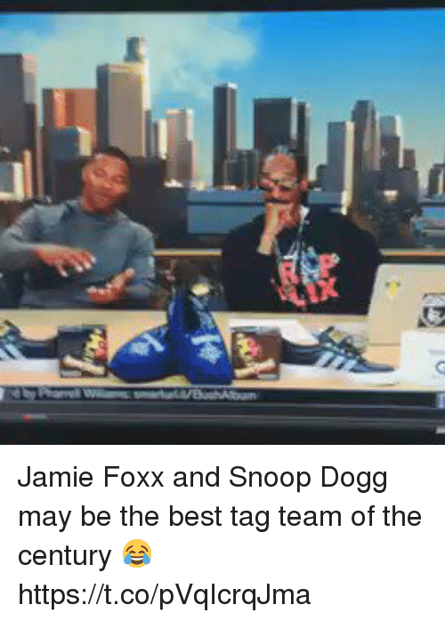 tag team: Jamie Foxx and Snoop Dogg may be the best tag team of the century 😂 https://t.co/pVqIcrqJma