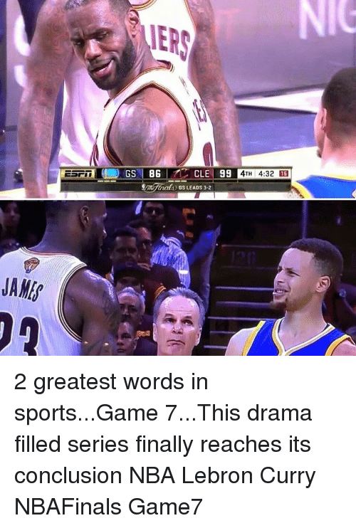 Lebron Curry: JAMS  GS BG  CLE  99  4TH 4:32 15  nals GS LEADS 3-2 2 greatest words in sports...Game 7...This drama filled series finally reaches its conclusion NBA Lebron Curry NBAFinals Game7