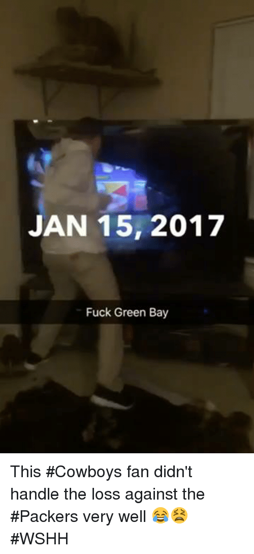 Wshh, Packers, and Cowboy: JAN 15, 2017  Fuck Green Bay This #Cowboys fan didn't handle the loss against the #Packers very well 😂😫 #WSHH