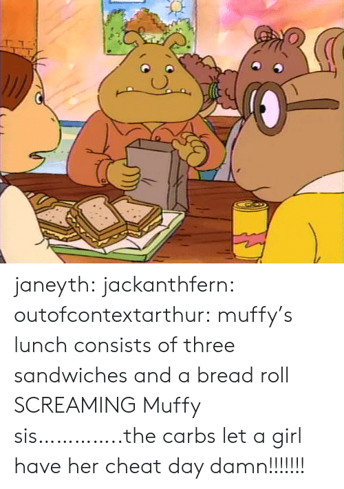 Target, Tumblr, and Blog: janeyth: jackanthfern:  outofcontextarthur:  muffy's lunch consists of three sandwiches and a bread roll  SCREAMING Muffy sis…………..the carbs   let a girl have her cheat day damn!!!!!!!