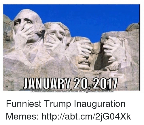 Funniest Trump: JANUARI 20,201T Funniest Trump Inauguration Memes: http://abt.cm/2jG04Xk