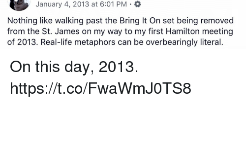 Life, Memes, and On My Way: January 4, 2013 at 6:01 PM . a  Nothing like walking past the Bring It On set being removed  from the St. James on my way to my first Hamilton meeting  of 2013. Real-life metaphors can be overbearingly literal. On this day, 2013. https://t.co/FwaWmJ0TS8