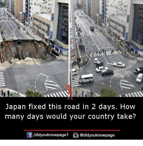 Memes, Japan, and 🤖: Japan fixed this road in 2 days. How  many days would your country take?  /didyouknowpagel@didyouknowpage