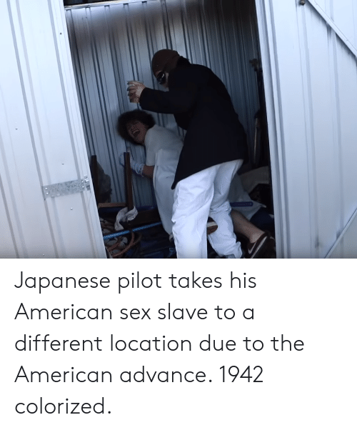 Sex, American, and Japanese: Japanese pilot takes his American sex slave to a different location due to the American advance. 1942 colorized.