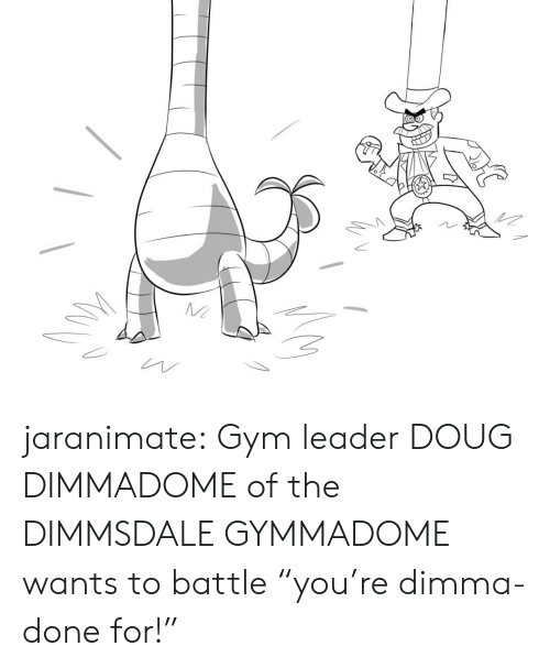 """Doug: jaranimate: Gym leader DOUG DIMMADOME of the DIMMSDALE GYMMADOME wants to battle """"you're dimma-done for!"""""""