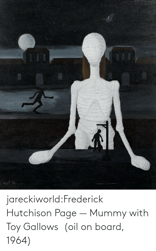 oil: jareckiworld:Frederick Hutchison Page — Mummy with Toy Gallows  (oil on board, 1964)