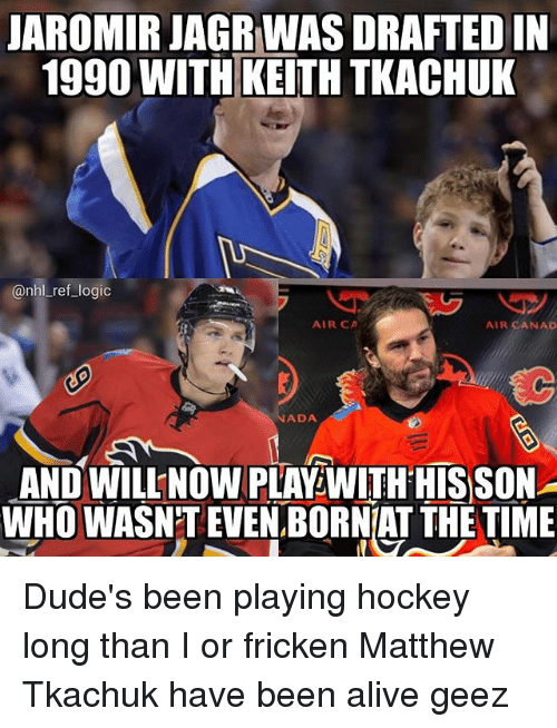 Alive, Hockey, and Logic: JAROMIR JAGR WAS DRAFTED IIN  1990 WITH KEITH TKACHUK  @nhl_ref_logic  AIR CA  AIR CANAD  ADA  AND WILL NOW PLAY WITH HIS SON  WHO WASN'TEVEN.BORNIAT THE TIME Dude's been playing hockey long than I or fricken Matthew Tkachuk have been alive geez