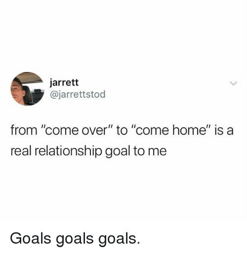 "Relationship Goal: jarrett  @jarrettstod  from ""come over"" to ""come home"" is a  real relationship goal to me Goals goals goals."