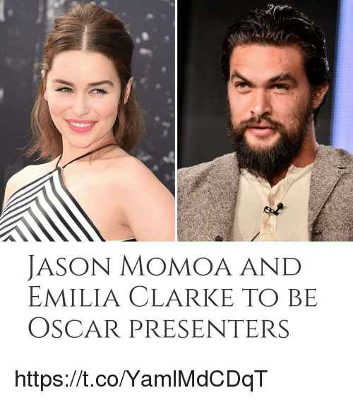 Emilia Clarke, Jason Momoa, and Oscar: JASON MOMOA AND  EMILIA CLARKE TO BIE  OSCAR PRESENTERS https://t.co/YamlMdCDqT