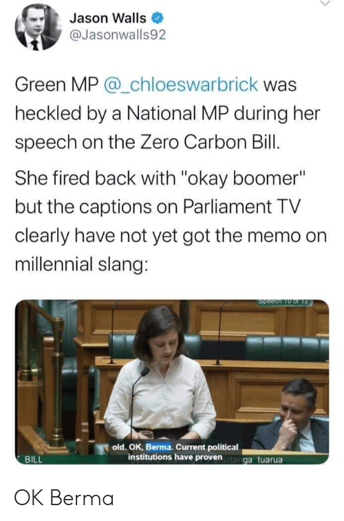 """Reddit, Zero, and Okay: Jason Walls  @Jasonwalls92  Green MP @_chloeswarbrick was  heckled by a National MP during her  speech on the Zero Carbon Bill.  She fired back with """"okay boomer""""  but the captions on Parliament TV  clearly have not yet got the memo on  millennial slang:  OUeds  old. OK, Berma. Current political  institutions have provenanga tuarua  BILL OK Berma"""