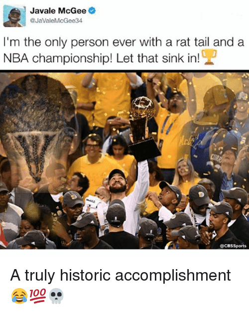 nba championships: Javale McGee  @Javale McGee 34  I'm the only person ever with a rat tail and a  NBA championship! Let that sink in!  CCBS Sports A truly historic accomplishment 😂💯💀