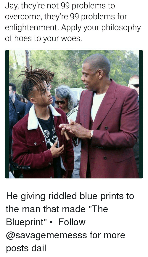 """Overcomed: Jay, they're not 99 problems to  overcome, they're 99 problems for  enlightenment. Apply your philosophy  of hoes to your woes He giving riddled blue prints to the man that made """"The Blueprint"""" • ➫➫ Follow @savagememesss for more posts dail"""