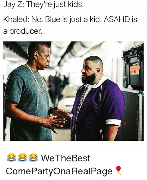 We the Best: Jay Z: They're just kids.  Khaled: No, Blue is just a kid. ASAHD is  a producer. 😂😂😂 WeTheBest ComePartyOnaRealPage🎈