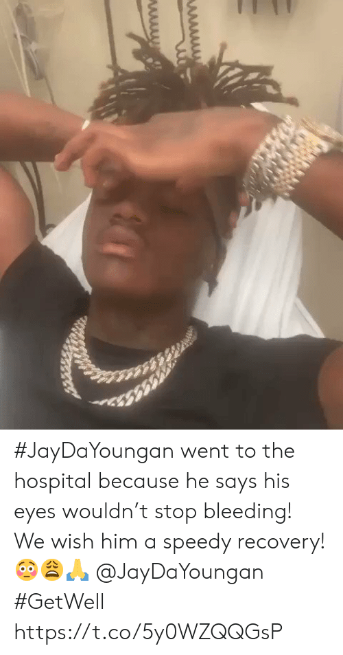 Hospital, Him, and Speedy: #JayDaYoungan went to the hospital because he says his eyes wouldn't stop bleeding! We wish him a speedy recovery! 😳😩🙏 @JayDaYoungan #GetWell https://t.co/5y0WZQQGsP