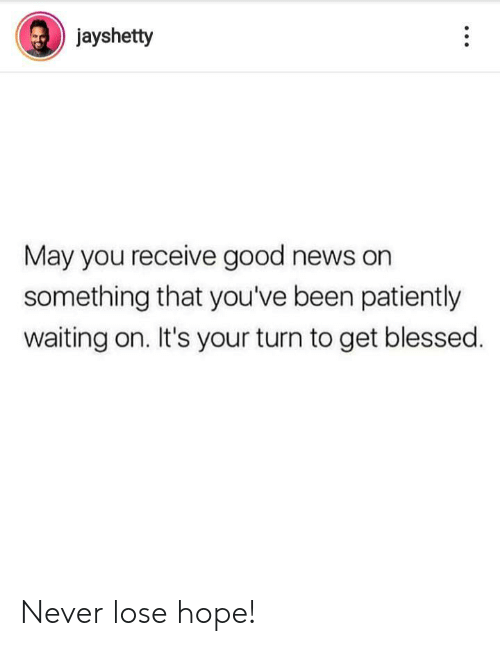 Patiently Waiting: jayshetty  May you receive good news on  something that you've been patiently  waiting on. It's your turn to get blessed Never lose hope!