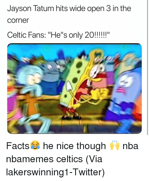 "Basketball, Celtic, and Facts: Jayson Tatum hits wide open 3 in the  corner  Celtic Fans:""He's only 20!!!! Facts😂 he nice though 🙌 nba nbamemes celtics (Via ‪lakerswinning1‬-Twitter)"