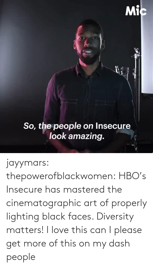 dash: jayymars:  thepowerofblackwomen:  HBO's Insecure has mastered the cinematographic art of properly lighting black faces. Diversity matters!  I love this can I please get more of this on my dash people