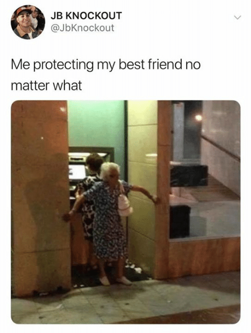 Best Friend, Best, and Friend: JB KNOCKOUT  @JbKnockout  Me protecting my best friend no  matter what