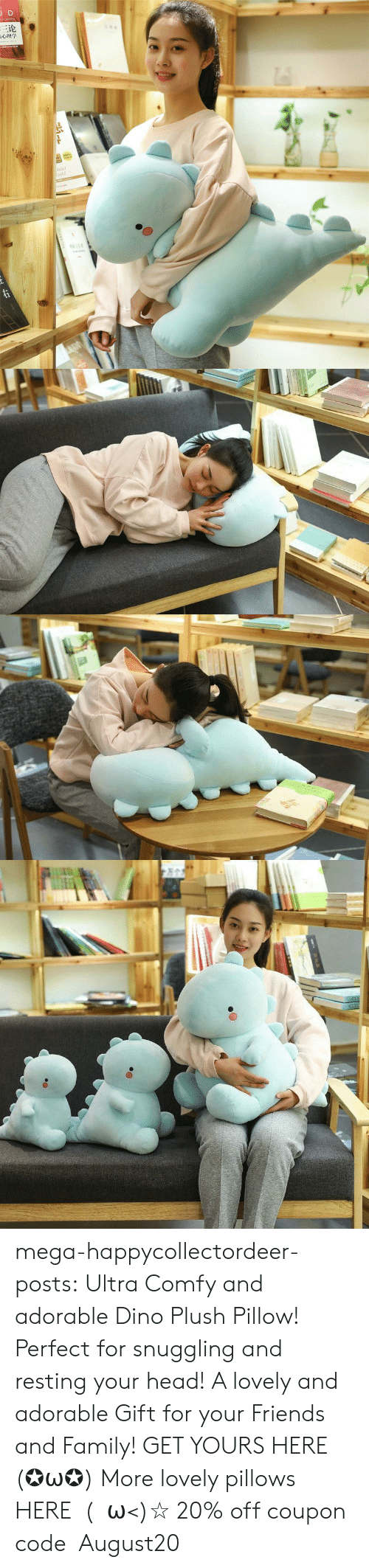 Resting: JD  三论  laint  orld  TDNAR  ww.e mega-happycollectordeer-posts:  Ultra Comfy and adorable Dino Plush Pillow! Perfect for snuggling and resting your head! A lovely and adorable Gift for your Friends and Family! GET YOURS HERE (✪ω✪) More lovely pillows HERE (・ω<)☆ 20% off coupon code:August20