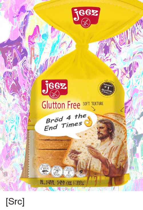 asc: Je62  N-  Glutton Free SOFTITURE  Brod 4 the  End Times [Src]
