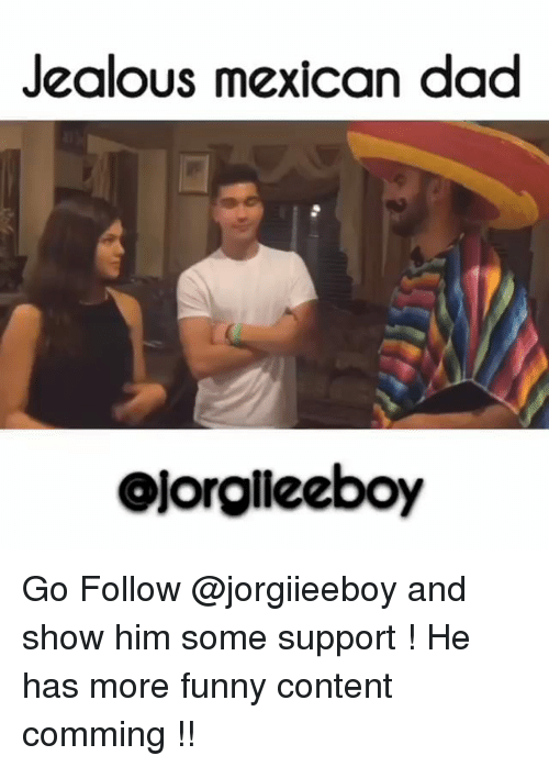 Dad, Funny, and Jealous: Jealous mexican dad  Qjorglleeboy Go Follow @jorgiieeboy and show him some support ! He has more funny content comming !!