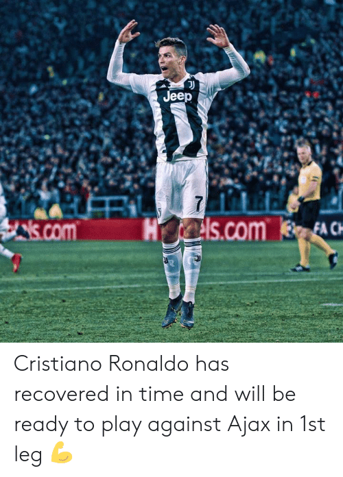 cristiano: Jeep  is.comHs.com EACH Cristiano Ronaldo has recovered in time and will be ready to play against Ajax in 1st leg 💪