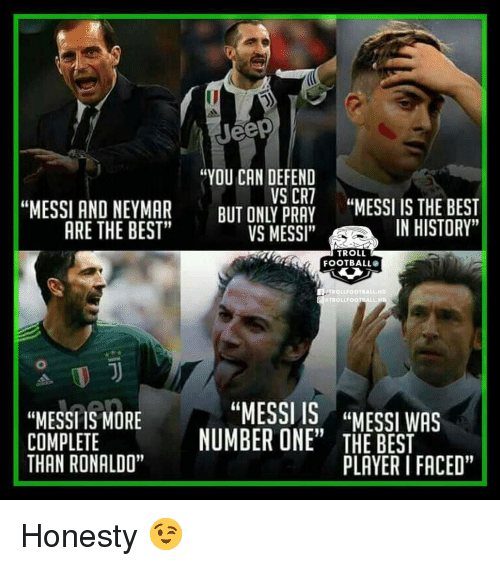 "Troll Football: Jeep  ""YOU CAN DEFEND  VS CR7  LPANES IS THE BEST  ARE THE BEST""  VS MESSI""  IN HISTORY""  TROLL  FOOTBALL  TROLLFOOTRALL.HD  TROLLFOOTRALL HD  ""MESSITEMORE  ""MESSI IS,  NUMBERONE""  ""MESSIWAS  15  COMPLETE  THAN RONALDO""  FACED""  PLAYER I FACED"" Honesty 😉"