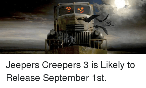 creepers: Jeepers Creepers 3 is Likely to Release September 1st.
