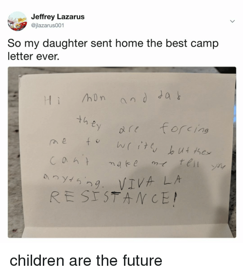 Children, Future, and Best: Jeffrey Lazarus  @jlazarus001  So my daughter sent home the best camp  letter ever.  Hi hon and dab  t h e  ん(,'te  Ca h  ㄅ  RESTSTAN CE children are the future