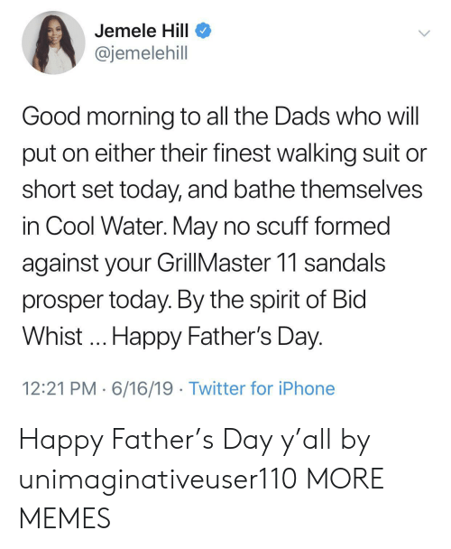 day-12: Jemele Hill  @jemelehill  Good morning to all the Dads who will  put on either their finest walking suit  short set today, and bathe themselves  in Cool Water. May no scuff formed  against your GillMaster 11 sandals  prosper today. By the spirit of Bid  Whist.. Happy Father's Day.  12:21 PM 6/16/19 Twitter for iPhone Happy Father's Day y'all by unimaginativeuser110 MORE MEMES